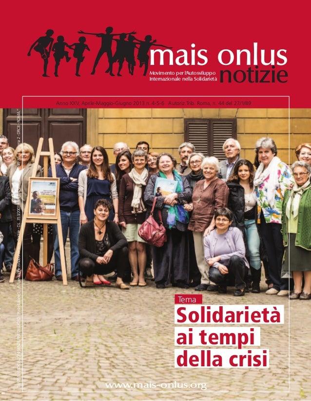 Solidarietàai tempidella crisiTemawww.mais-onlus.orgAnno XXV, Aprile-Maggio-Giugno 2013 n. 4-5-6 Autoriz.Trib. Roma, n. 44...