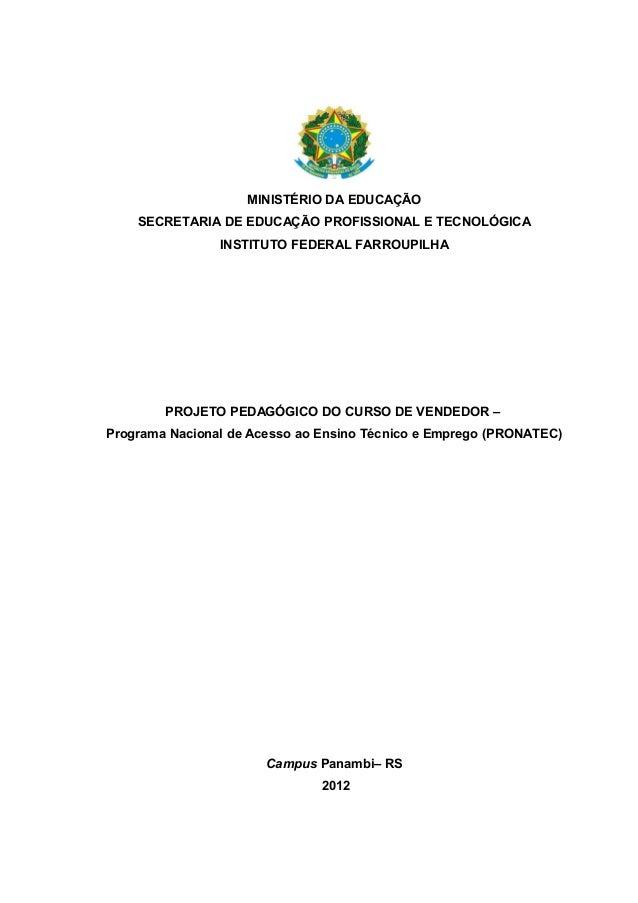 MINISTÉRIO DA EDUCAÇÃO SECRETARIA DE EDUCAÇÃO PROFISSIONAL E TECNOLÓGICA INSTITUTO FEDERAL FARROUPILHA PROJETO PEDAGÓGICO ...