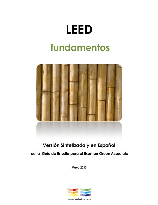 www.estein.comLEEDfundamentosVersión Sintetizada y en Españolde la Guía de Estudio para el Examen Green AssociateMayo 2013