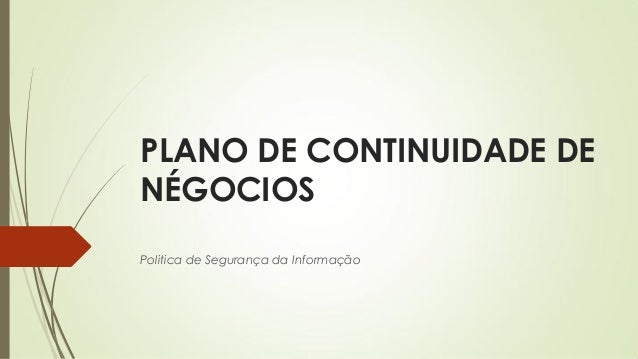 PLANO DE CONTINUIDADE DE NÉGOCIOS Politica de Segurança da Informação