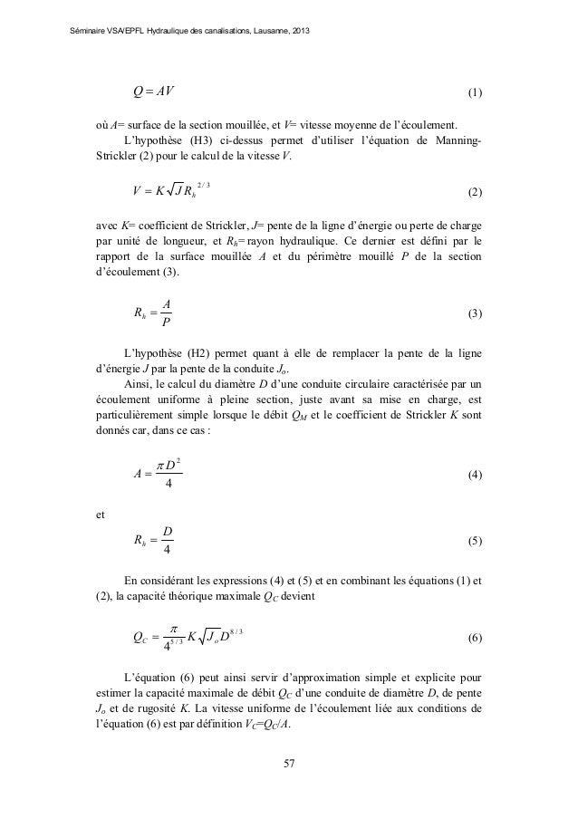 Séminaire VSA/EPFL Hydraulique des canalisations, Lausanne, 2013  Q  AV  (1)  où A= surface de la section mouillée, et V=...