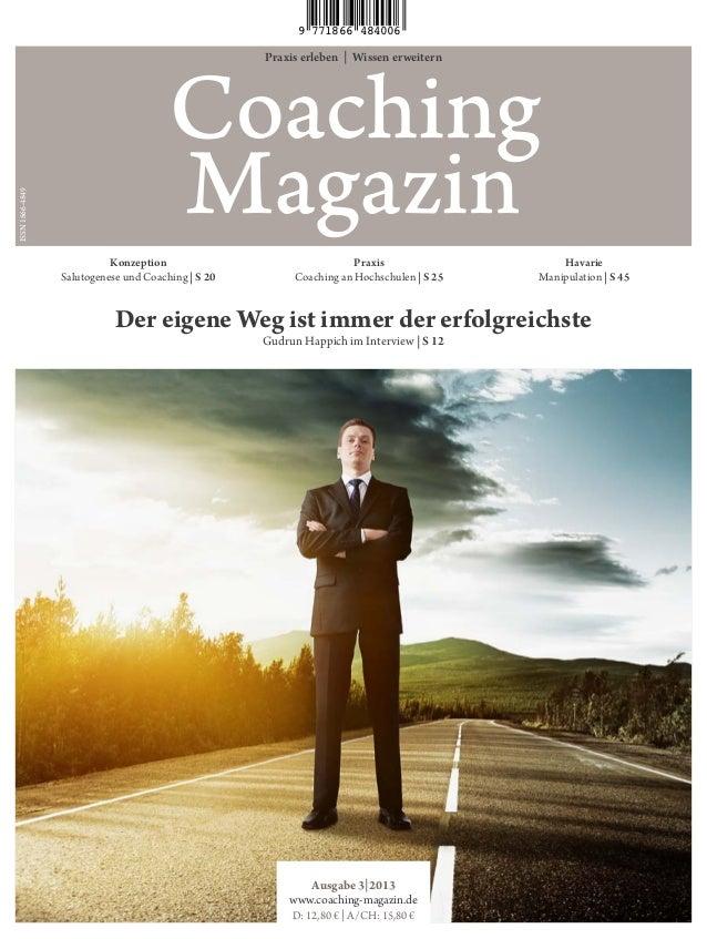 Praxis erleben | Wissen erweitern Coaching Magazin Ausgabe 3|2013 www.coaching-magazin.de D: 12,80 € | A/CH: 15,80 € Der e...