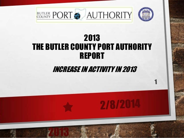 2013 THE BUTLER COUNTY PORT AUTHORITY REPORT INCREASE IN ACTIVITY IN 2013  2013