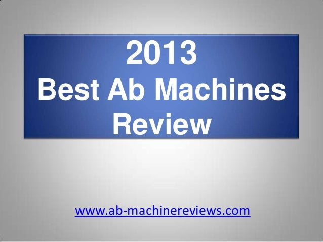 2013Best Ab MachinesReviewwww.ab-machinereviews.com