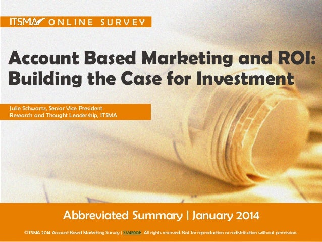 ONLINE SURVEY  Account Based Marketing and ROI: Building the Case for Investment Julie Schwartz, Senior Vice President Res...