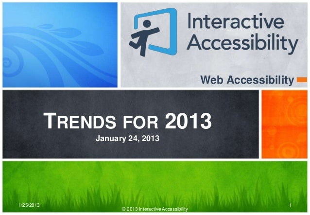 Web Accessibility            TRENDS FOR 2013                January 24, 20131/25/2013                                     ...