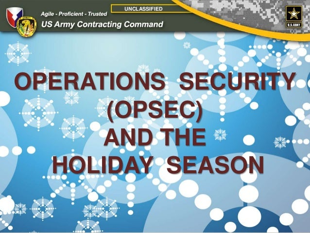 UNCLASSIFIED  OPERATIONS SECURITY (OPSEC) AND THE HOLIDAY SEASON 1
