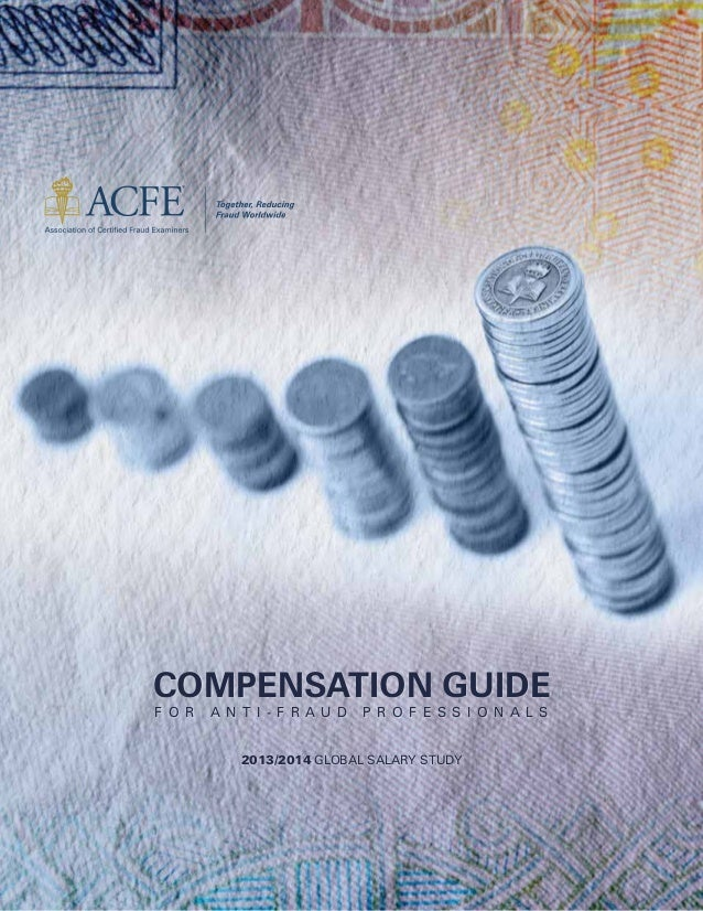 2013/2014 Global Salary Study compensation guide f o r a n t i - f r a u d p r o f e ss i o n a l s