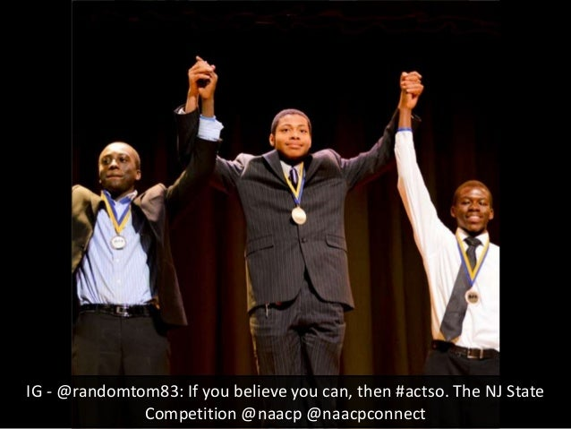 IG - @randomtom83: If you believe you can, then #actso. The NJ StateCompetition @naacp @naacpconnect