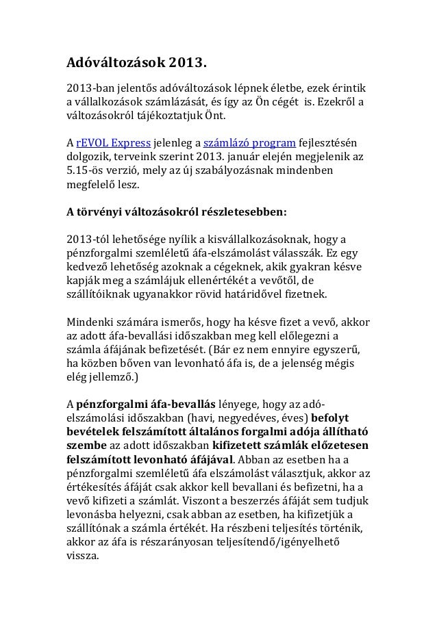 Adóváltozások 2013.2013-ban jelentős adóváltozások lépnek életbe, ezek érintika vállalkozások számlázását, és így az Ön cé...