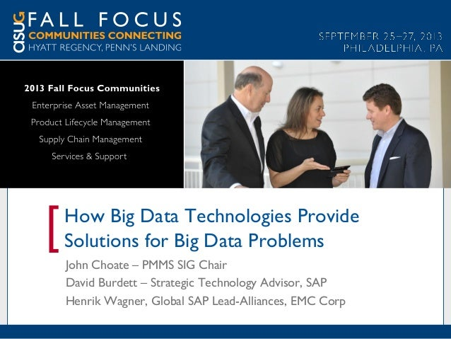 [  How Big Data Technologies Provide Solutions for Big Data Problems John Choate – PMMS SIG Chair David Burdett – Strategi...