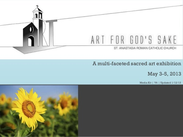 A multi-faceted sacred art exhibition                         May 3-5, 2013                   Media Kit | V4 | Updated 1/1...