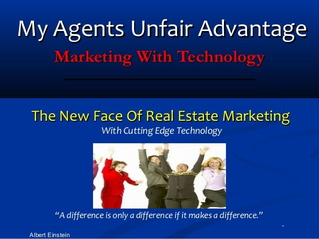 My Agents Unfair Advantage          Marketing With Technology The New Face Of Real Estate Marketing                       ...