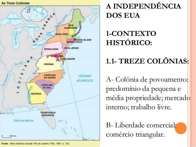 A INDEPENDÊNCIADOS EUA1-CONTEXTOHISTÓRICO:1.1- TREZE COLÔNIAS:A- Colônia de povoamento:predomínio da pequena emédia propri...