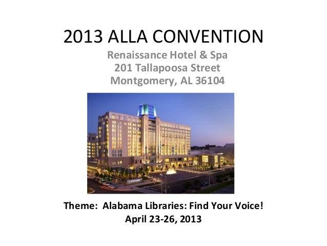 2013 ALLA CONVENTION         Renaissance Hotel & Spa          201 Tallapoosa Street         Montgomery, AL 36104Theme: Ala...