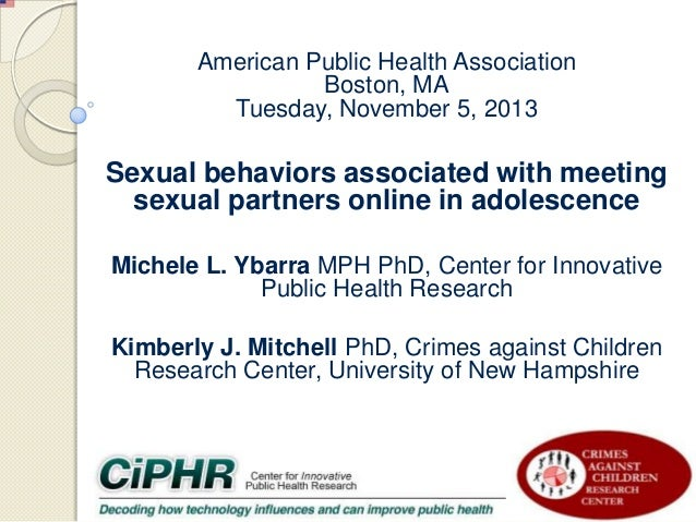 American Public Health Association Boston, MA Tuesday, November 5, 2013  Sexual behaviors associated with meeting sexual p...