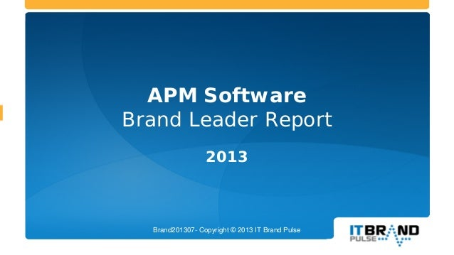 APM Software Brand Leader Report 2013  Brand201307- Copyright © 2013 IT Brand Pulse