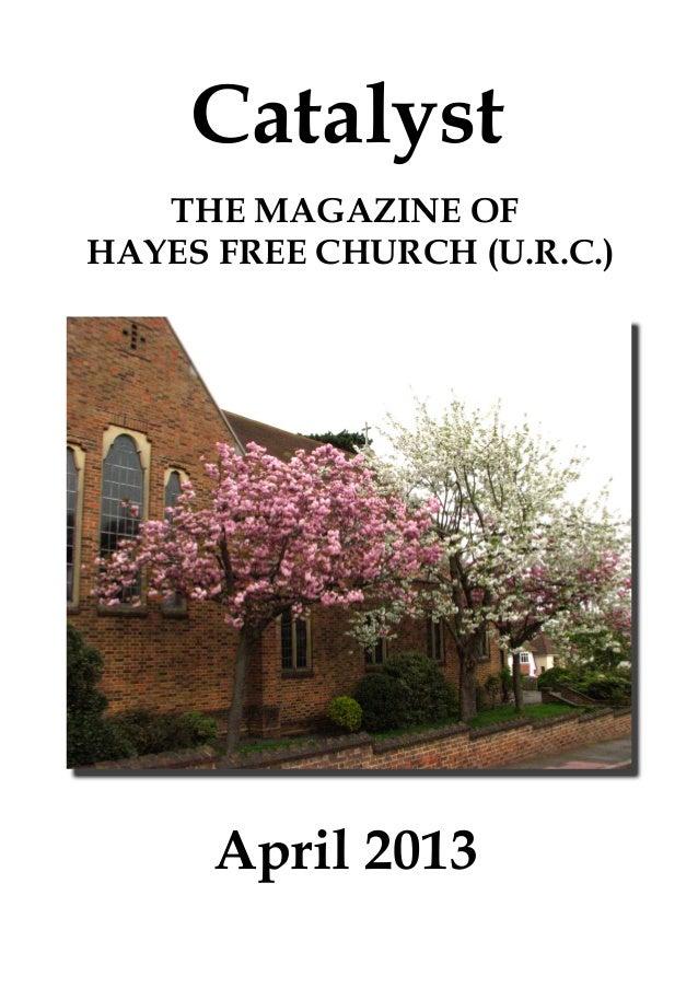 Catalyst   THE MAGAZINE OFHAYES FREE CHURCH (U.R.C.)      April 2013