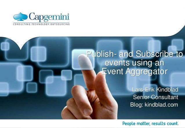 Publish- and Subscribe toevents using anEvent AggregatorLars-Erik KindbladSenior ConsultantBlog: kindblad.com