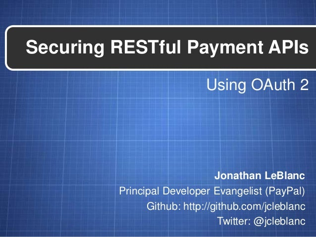 Securing RESTful Payment APIs                            Using OAuth 2                               Jonathan LeBlanc     ...