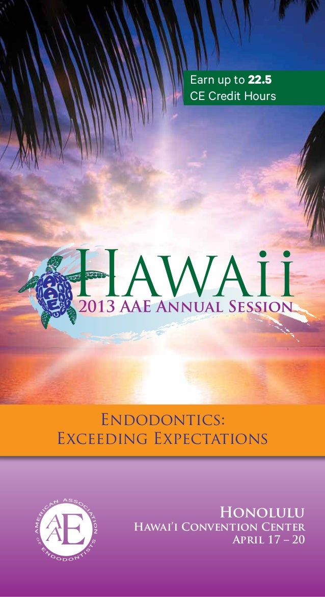 Earn up to 22.5                CE Credit Hours     Endodontics:Exceeding Expectations                     Honolulu        ...