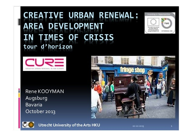 CREATIVE URBAN RENEWAL: AREA DEVELOPMENT IN TIMES OF CRISIS tour d'horizon  Rene KOOYMAN Augsburg Bavaria October 2013 Utr...