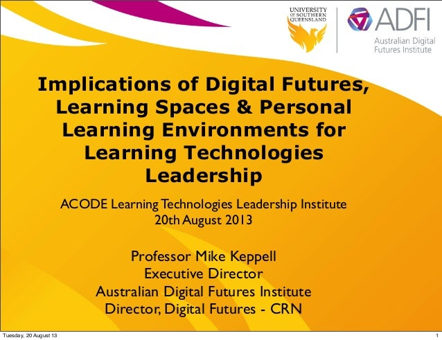Implications of Digital Futures, Learning Spaces & Personal Learning Environments for Learning Technologies Leadership ACO...