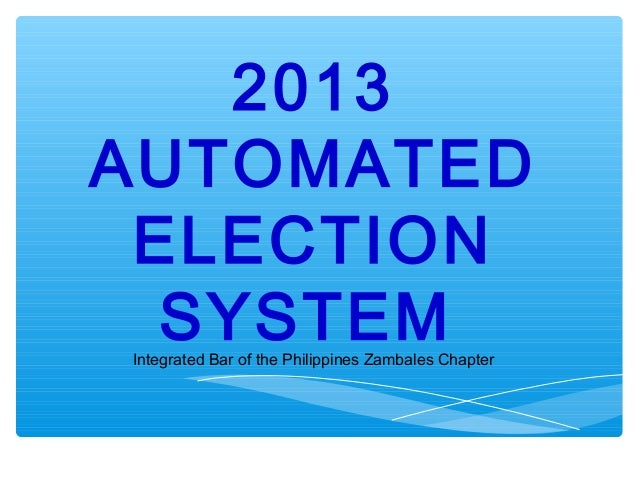 2013AUTOMATED ELECTION  SYSTEMIntegrated Bar of the Philippines Zambales Chapter