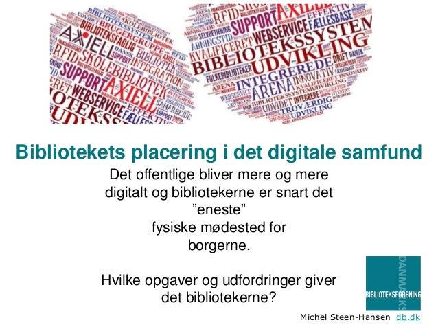 """Bibliotekets placering i det digitale samfund Det offentlige bliver mere og mere digitalt og bibliotekerne er snart det """"e..."""