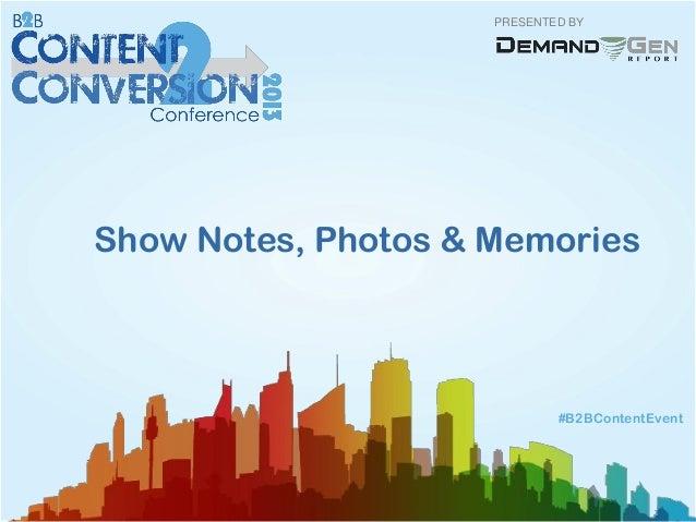 PRESENTED BY#B2BContentEventShow Notes, Photos & Memories