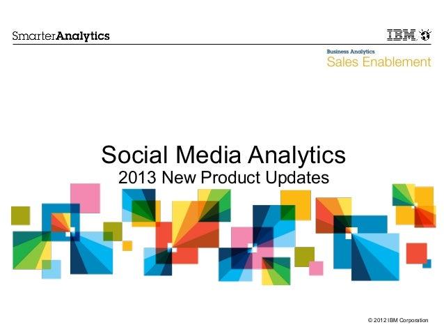 © 2012 IBM Corporation Social Media Analytics 2013 New Product Updates