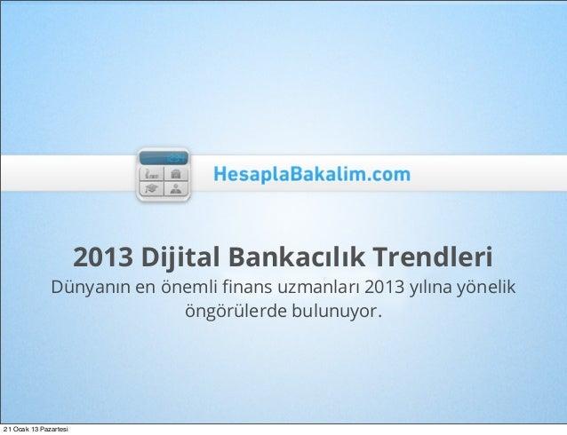 2013 Dijital Bankacılık Trendleri              Dünyanın en önemli finans uzmanları 2013 yılına yönelik                     ...