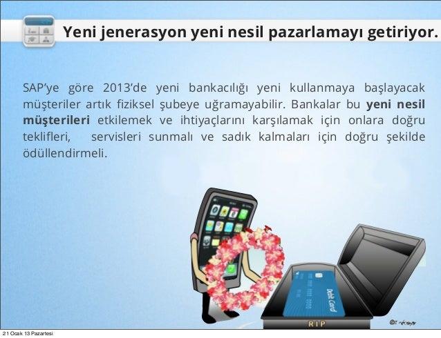 Yeni jenerasyon yeni nesil pazarlamayı getiriyor.       SAP'ye göre 2013'de yeni bankacılığı yeni kullanmaya başlayacak   ...