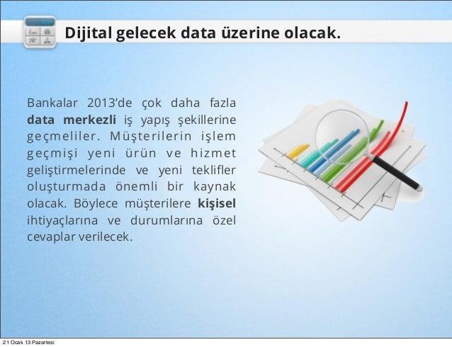 Dijital gelecek data üzerine olacak.         Bankalar 2013'de çok daha fazla         data merkezli iş yapış şekillerine   ...