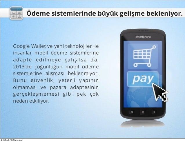 Ödeme sistemlerinde büyük gelişme bekleniyor.           Google Wallet ve yeni teknolojiler ile           insanlar mobil öd...