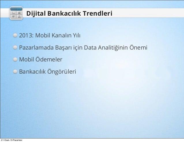 Dijital Bankacılık Trendleri                2013: Mobil Kanalın Yılı                Pazarlamada Başarı için Data Analitiği...