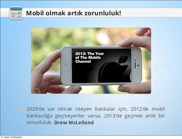 """Mobil olmak artık zorunluluk!              """"                       2020'de var olmak isteyen bankalar için, 2012'de mobil ..."""