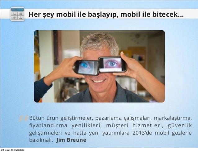"""Her şey mobil ile başlayıp, mobil ile bitecek...               """"                       Bütün ürün geliştirmeler, pazarlama..."""