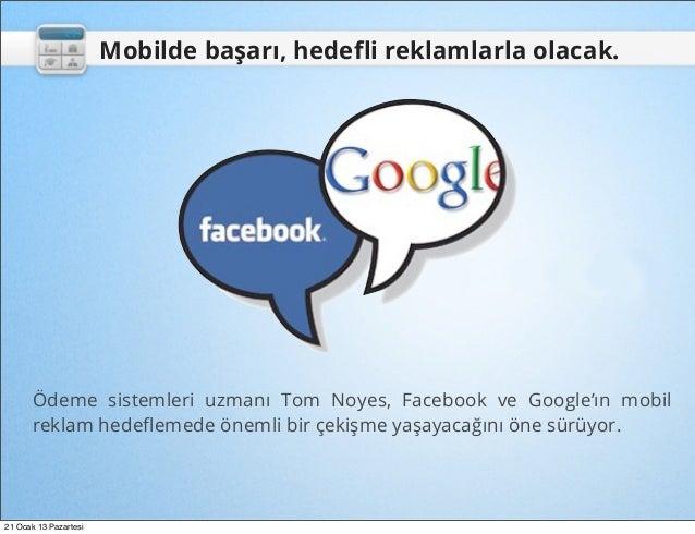 Mobilde başarı, hedefli reklamlarla olacak.      Ödeme sistemleri uzmanı Tom Noyes, Facebook ve Google'ın mobil      reklam...