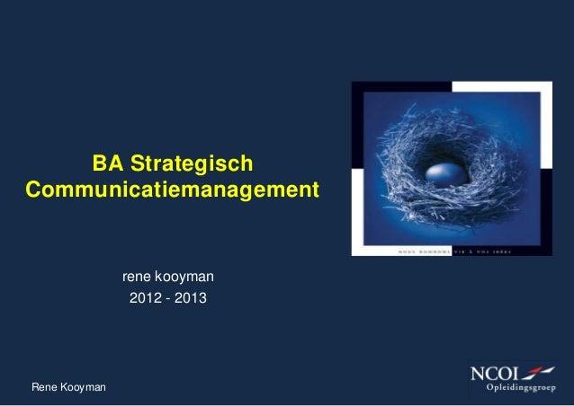 BA StrategischCommunicatiemanagement               rene kooyman                2012 - 2013Rene Kooyman