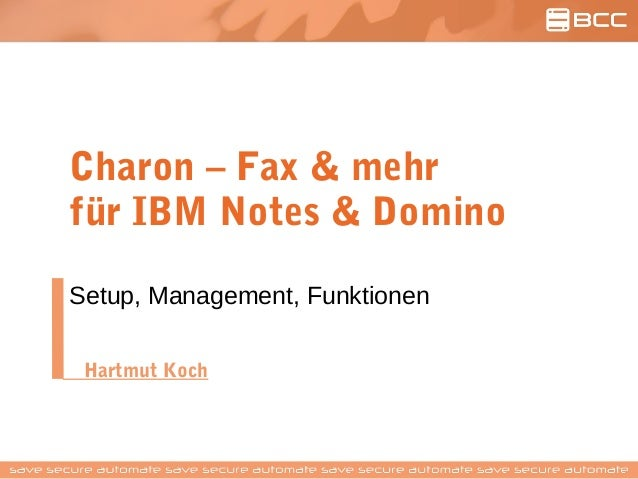 Charon – Fax & mehr für IBM Notes & Domino Setup, Management, Funktionen Hartmut Koch