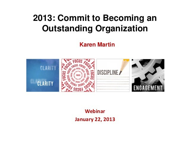 2013: Commit to Becoming an  Outstanding Organization          Karen Martin             Webinar         January 22, 2013