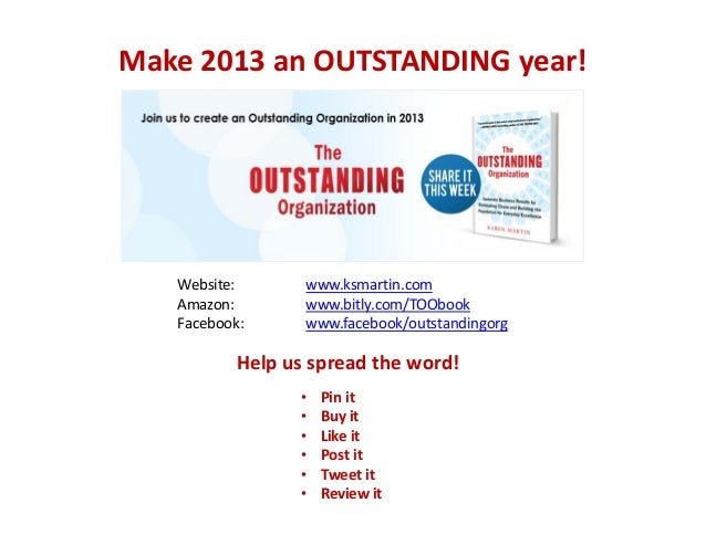 Make 2013 an OUTSTANDING year!   Website:      www.ksmartin.com   Amazon:       www.bitly.com/TOObook   Facebook:     www....