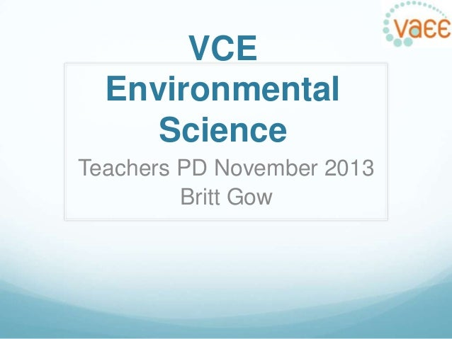 VCE Environmental Science Teachers PD November 2013 Britt Gow