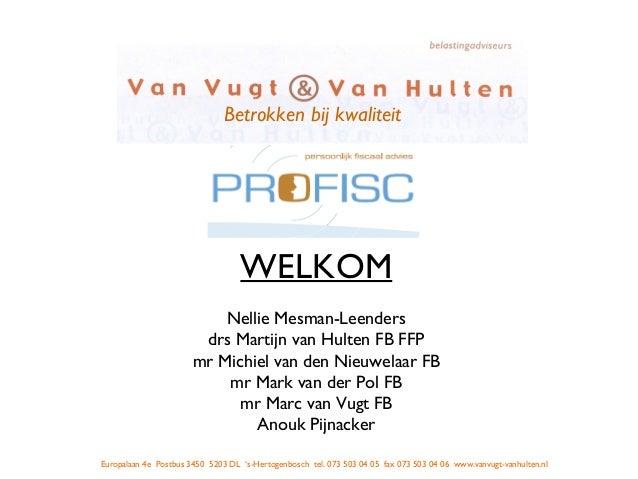 WELKOM Nellie Mesman-Leenders drs Martijn van Hulten FB FFP mr Michiel van den Nieuwelaar FB mr Mark van der Pol FB mr Mar...