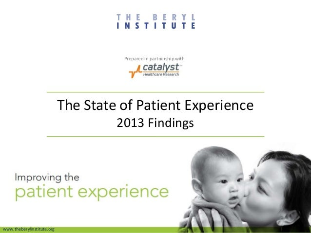 The State of Patient Experience 2013 Findings www.theberylinstitute.org Prepared in partnership with