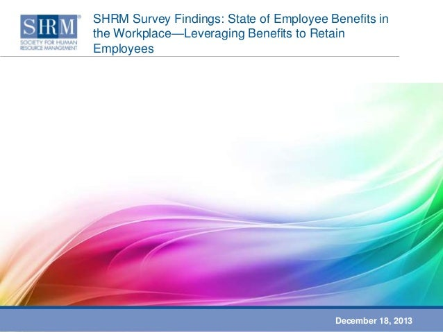 SHRM Survey Findings: State of Employee Benefits in the Workplace—Leveraging Benefits to Retain Employees  December 18, 20...
