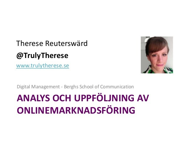 Therese Reuterswärd@TrulyTheresewww.trulytherese.seDigital Management - Berghs School of CommunicationANALYS OCH UPPFÖLJNI...