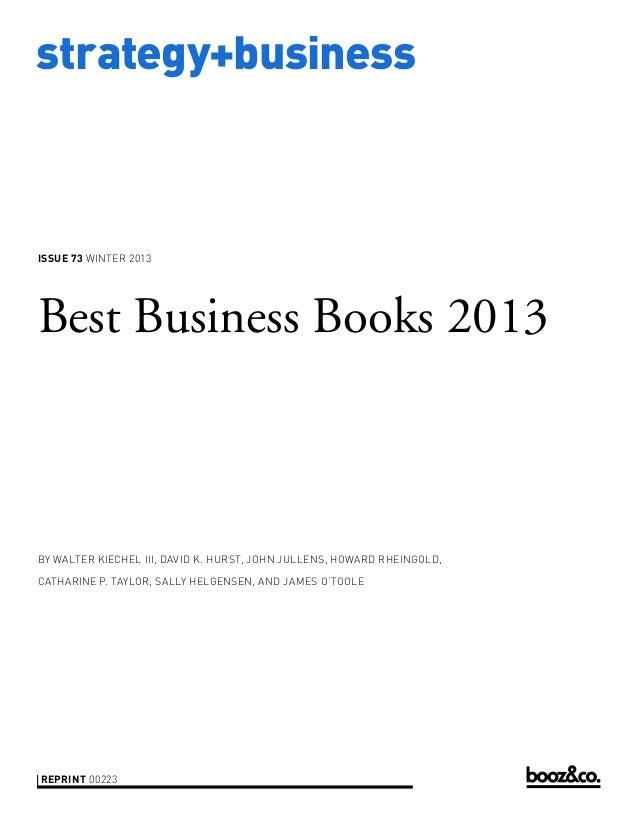 strategy+business  ISSUE 73 WINTER 2013  Best Business Books 2013  BY WALTER KIECHEL III, DAVID K. HURST, JOHN JULLENS, HO...