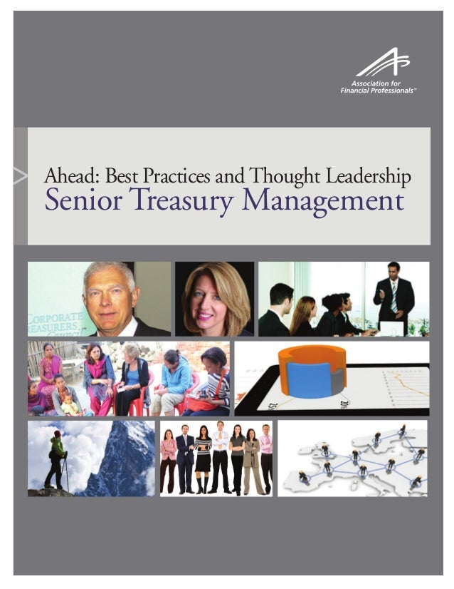 Ahead: Best Practices and Thought Leadership Senior Treasury Management >